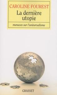 Caroline Fourest - La dernière utopie - Menaces sur l'universalisme.