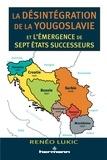 Renéo Lukic - La désintégration de la Yougoslavie et l'émergence de sept Etats successeurs (1986-2013).