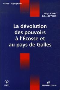 Moya Jones et Gilles Leydier - La dévolution des pouvoirs à l'Ecosse et au pays de Galles.