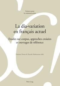 Gaétane Dostie et Pascale Hadermann - La dia-variation en français actuel - Etudes sur corpus, approches croisées et ouvrages de référence.
