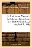 Maurice Delarüe de Beaumarchais - La doctrine de Monroë : l'évolution de la politique des États-Unis au XIXe siècle.