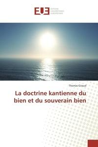 Thomas Giraud - La doctrine kantienne du bien et du souverain bien.