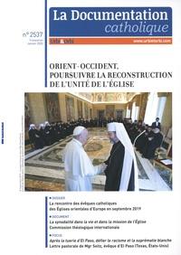 Dominique Greiner - La documentation catholique N° 2537, janvier 202 : Orient-Occident, poursuivre la reconstruction de l'unité de l'Eglise.