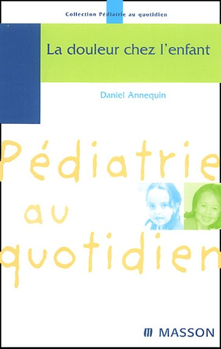 Daniel Annequin - La douleur chez l'enfant.
