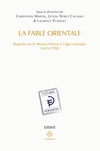 Christophe Martin et Letizia Norci Cagiano de Azevedo - La fable orientale - Regards sur le Moyen-Orient à l'âge classique (1630-1780).
