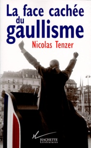 Nicolas Tenzer - LA FACE CACHEE DU GAULLISME. - De Gaulle où l'introuvable tradition politique.