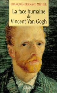 François-Bernard Michel - La face humaine de Vincent Van Gogh.
