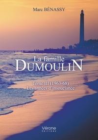 Marc Benassy - La famille Dumoulin - Tome 2, (1963-68) Les années d'insouciance.