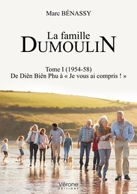 Marc Benassy - La famille Dumoulin - Tome 1, 1954-58 de Dien Bien Phu à je vous ai compris.