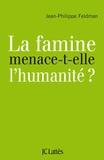 Jean-Philippe Feldman - La famine menace-t-elle l'humanité ?.