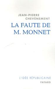 Jean-Pierre Chevènement - La faute de M. Monnet - La République et l'Europe.
