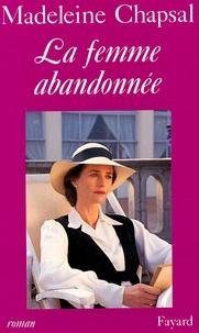Madeleine Chapsal - La femme abandonnée - D'après une nouvelle d'Honoré de Balzac avec la collaboration d'Edouard Molinaro.
