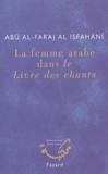 Abu Al-Faraj Al Isfahani - La femme arabe dans Le Livre des chants.