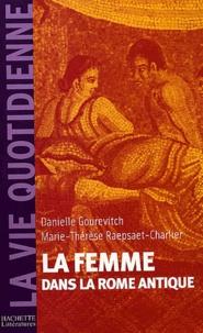 Marie-Thérèse Raepsaet-Charlier et Danielle Gourevitch - La femme dans la Rome antique.
