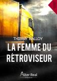 Thierry Balloy - La femme du rétroviseur.