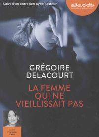 Grégoire Delacourt - La femme qui ne vieillissait pas - Suivi d'un entretien avec l'auteur. 1 CD audio MP3