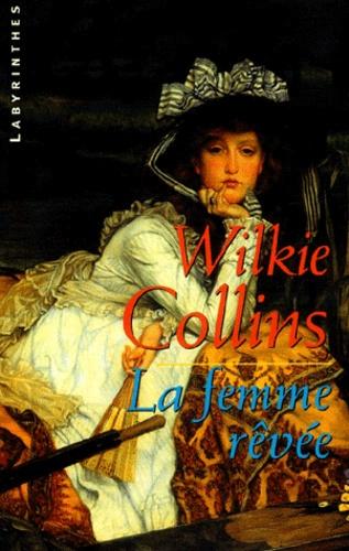 Wilkie Collins - La Femme rêvée.