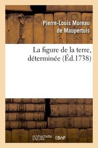 Pierre-Louis Moreau de Maupertuis - La figure de la terre , déterminée (Éd.1738).