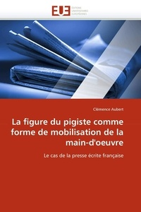Clémence Aubert - La figure du pigiste comme forme de mobilisation de la main-d'oeuvre.