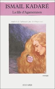 Ismail Kadaré - La fille d'Agamemnon.