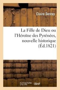 Claire Destay - La Fille de Dieu ou l'Héroïne des Pyrénées, nouvelle historique.