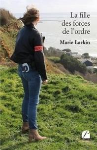 Marie Larkin - La fille des forces de l'ordre.
