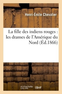Henri-Émile Chevalier - La fille des indiens rouges : les drames de l'Amérique du Nord.