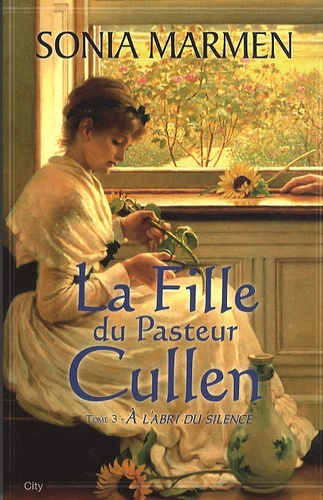 Sonia Marmen - La Fille du Pasteur Cullen Tome 3 : A l'abri du silence.