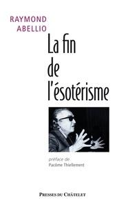 Raymond Abellio - La fin de l'ésotérisme.