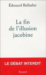 Edouard Balladur - La fin de l'illusion jacobine.