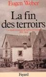 Eugen Weber - La fin des terroirs - La modernisation de la France rurale (1870-1914).