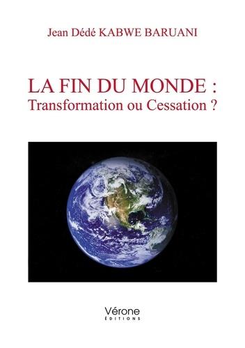 Jean Dédé Kabwe Baruani - La fin du monde : transformation ou cessation ?.