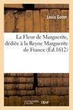 Louis Godet - La Fleur de Marguerite, dédiée à la Reyne Marguerite de France.