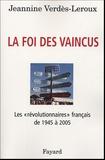 """Jeannine Verdès-Leroux - La foi des vaincus - Les """"révolutionnaires"""" français de 1945 à 2005."""