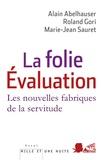 Alain Abelhauser et Roland Gori - La folie Evaluation - Les nouvelles fabriques de la servitude.