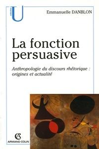 Emmanuelle Danblon - La fonction persuasive - Anthropologie du discours rhétorique : Origines et actualité.