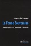 Jean-Michel Le Lannou - La forme souveraine - Soulages, Valéry et la puissance de l'abstraction.
