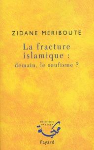 Zidane Meriboute - La fracture islamique : demain, le soufisme ?.