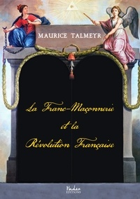 Maurice Talmeyr - La franc-maçonnerie et la Révolution française.