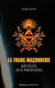 Pierre Ripert - La franc-maçonnerie révélée aux profanes.