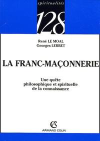Georges Lerbet et René Le Moal - La Franc-Maçonnerie - Une quête philosophique et spirituelle de la connaissance.