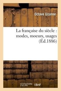Octave Uzanne - La française du siècle : modes, moeurs, usages (Éd.1886).