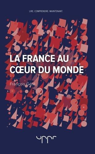 François Géré - La France au coeur du monde.