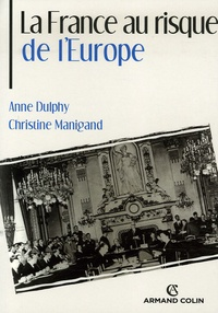 Anne Dulphy et Christine Manigand - La France au risque de l'Europe.
