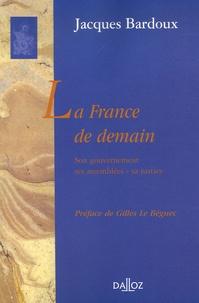 Jacques Bardoux - La France de demain - Son gouvernement, ses assemblées, sa justice.