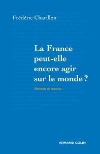 Frédéric Charillon - La France peut-elle encore agir sur le monde ?.