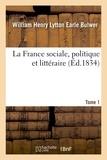 William henry lytton earle Bulwer - La France sociale, politique et littéraire. Tome 1.