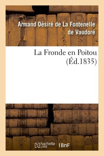 Armand Désiré La Fontenelle de Vaudoré (de) - La Fronde en Poitou.