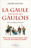 André Santini - La Gaule racontée aux Gaulois.