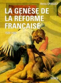 Denis Crouzet - LA GENESE DE LA REFORME FRANCAISE 1520-1562.